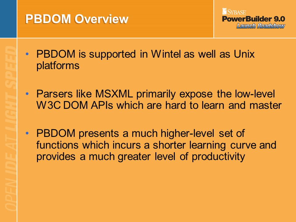 PBDOM Overview PBDOM is supported in Wintel as well as Unix platforms