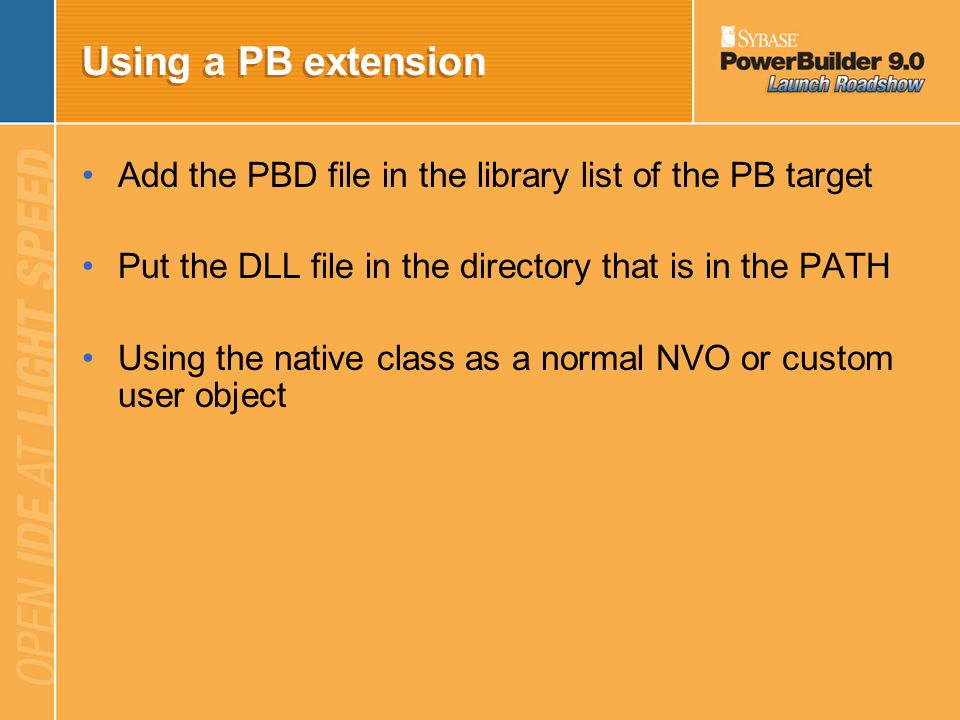 Using a PB extension Add the PBD file in the library list of the PB target. Put the DLL file in the directory that is in the PATH.