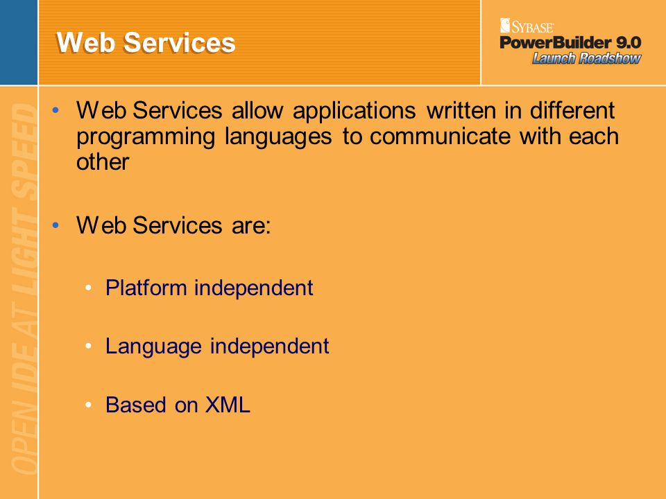 Web Services Web Services allow applications written in different programming languages to communicate with each other.