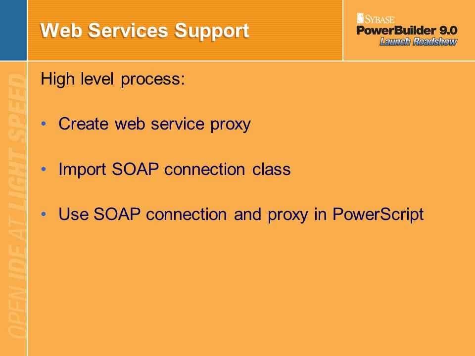 Web Services Support High level process: Create web service proxy