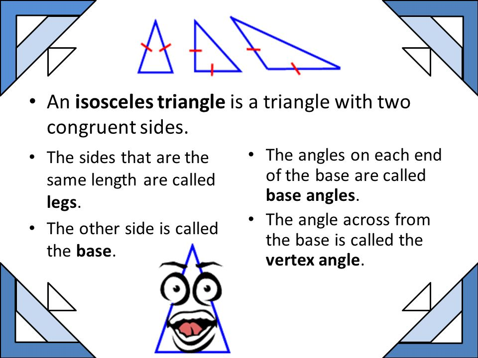 An isosceles triangle is a triangle with two congruent sides.