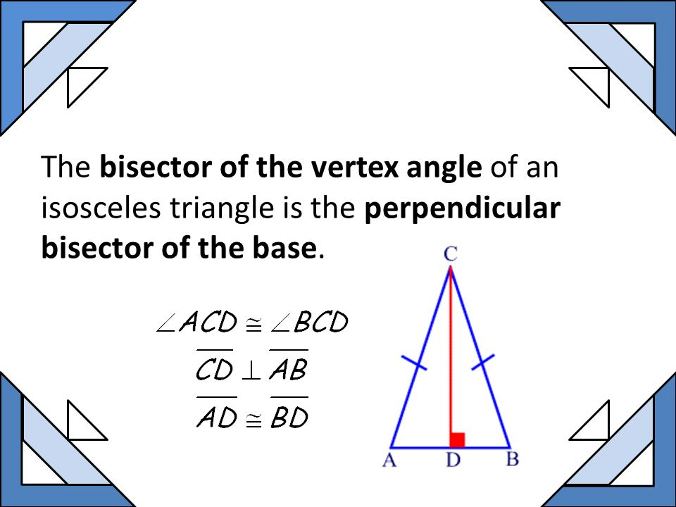 The bisector of the vertex angle of an isosceles triangle is the perpendicular bisector of the base.
