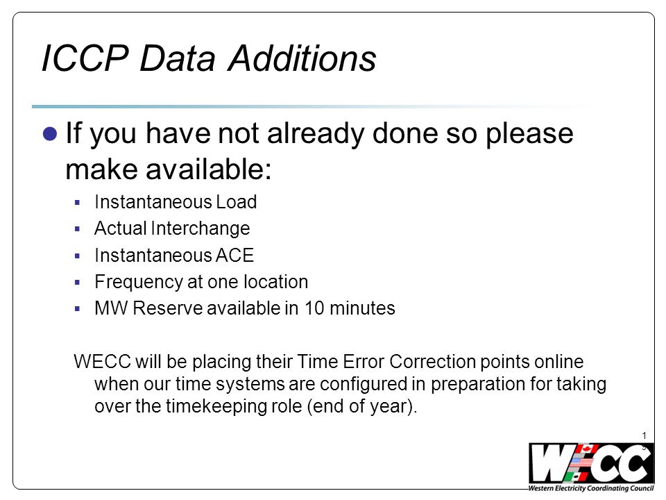 ICCP Data Additions If you have not already done so please make available: Instantaneous Load. Actual Interchange.