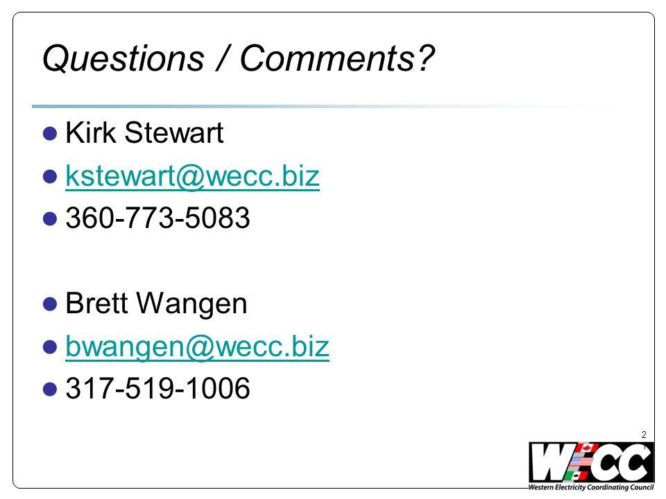 Questions / Comments Kirk Stewart kstewart@wecc.biz 360-773-5083
