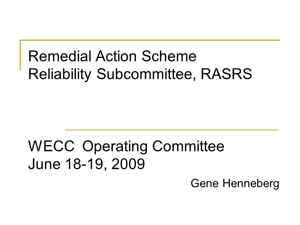 Remedial Action Scheme Reliability Subcommittee, RASRS WECC Operating Committee June 18-19, 2009 Gene Henneberg