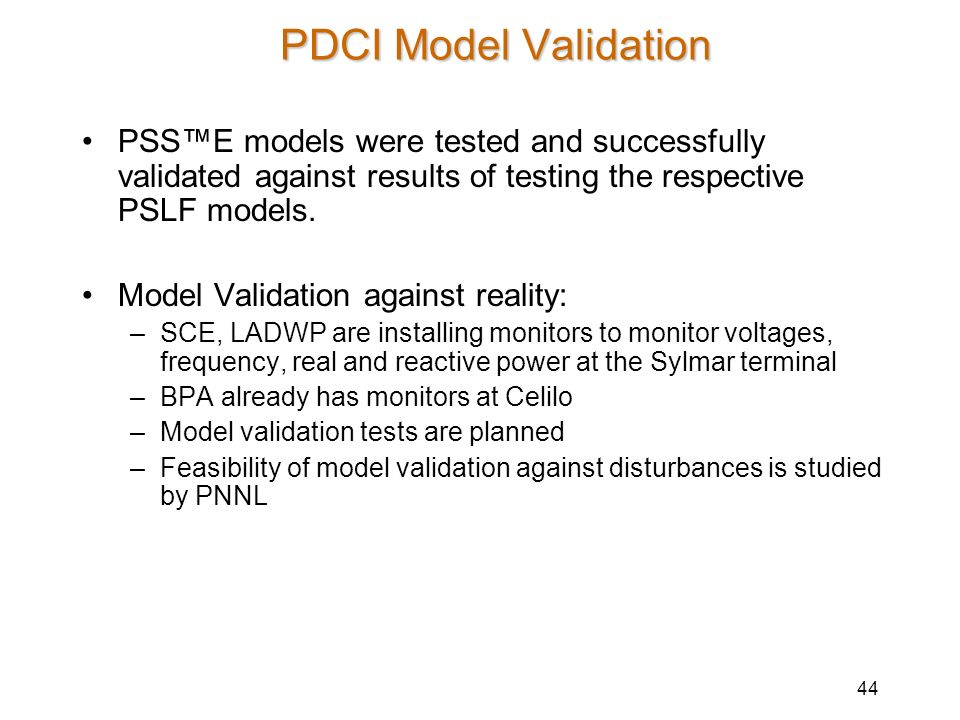 PDCI Model Validation PSS™E models were tested and successfully validated against results of testing the respective PSLF models.