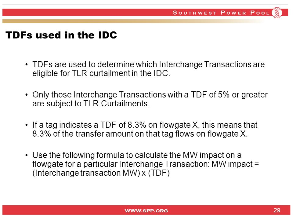 TDFs used in the IDC TDFs are used to determine which Interchange Transactions are eligible for TLR curtailment in the IDC.