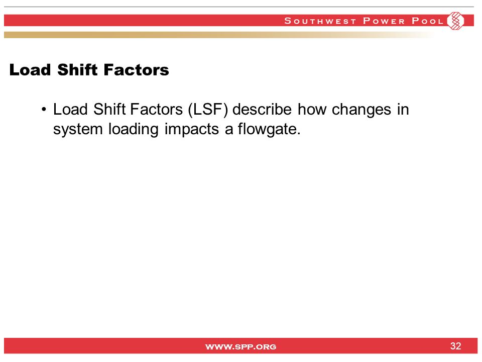 Load Shift Factors Load Shift Factors (LSF) describe how changes in system loading impacts a flowgate.