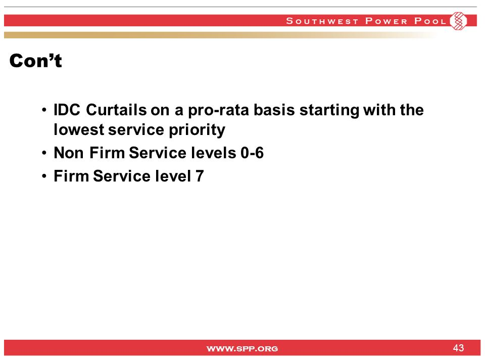 Con't IDC Curtails on a pro-rata basis starting with the lowest service priority. Non Firm Service levels 0-6.