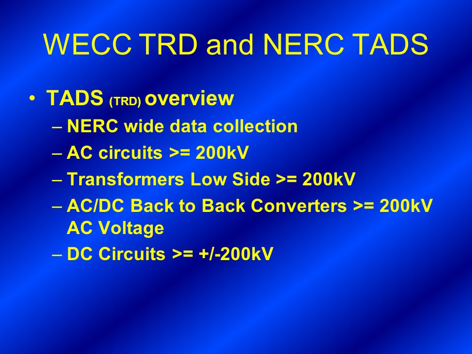 WECC TRD and NERC TADS TADS (TRD) overview NERC wide data collection