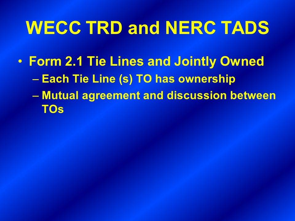 WECC TRD and NERC TADS Form 2.1 Tie Lines and Jointly Owned