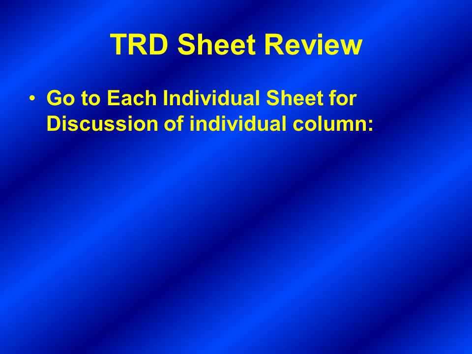 TRD Sheet Review Go to Each Individual Sheet for Discussion of individual column:
