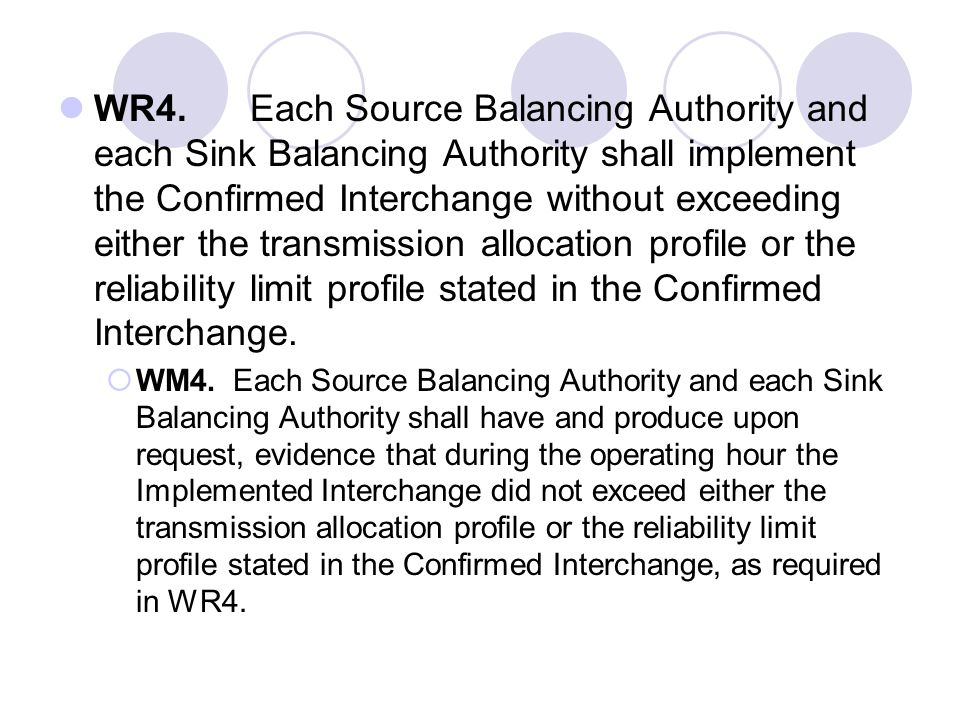 WR4. Each Source Balancing Authority and each Sink Balancing Authority shall implement the Confirmed Interchange without exceeding either the transmission allocation profile or the reliability limit profile stated in the Confirmed Interchange.