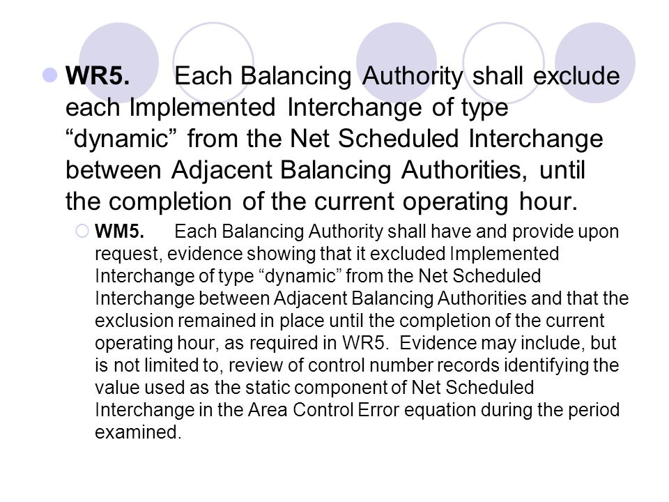 WR5. Each Balancing Authority shall exclude each Implemented Interchange of type dynamic from the Net Scheduled Interchange between Adjacent Balancing Authorities, until the completion of the current operating hour.