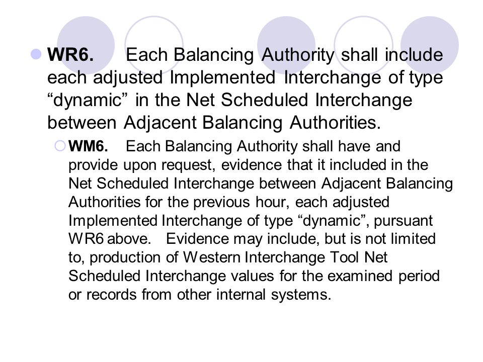 WR6. Each Balancing Authority shall include each adjusted Implemented Interchange of type dynamic in the Net Scheduled Interchange between Adjacent Balancing Authorities.