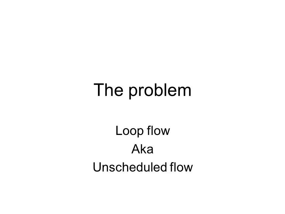 Loop flow Aka Unscheduled flow