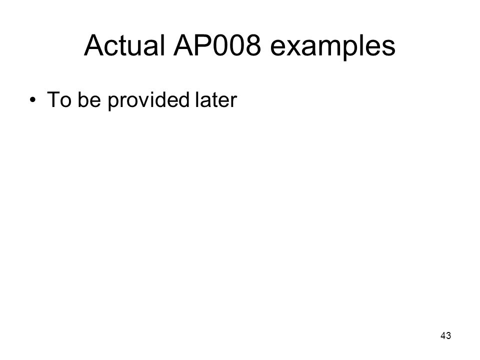 Actual AP008 examples To be provided later