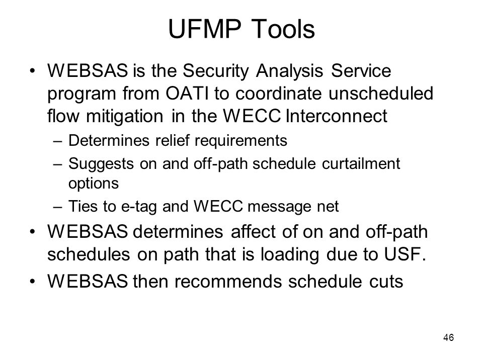 UFMP Tools WEBSAS is the Security Analysis Service program from OATI to coordinate unscheduled flow mitigation in the WECC Interconnect.
