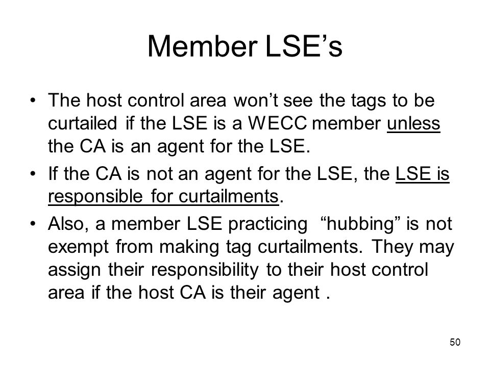 Member LSE's The host control area won't see the tags to be curtailed if the LSE is a WECC member unless the CA is an agent for the LSE.
