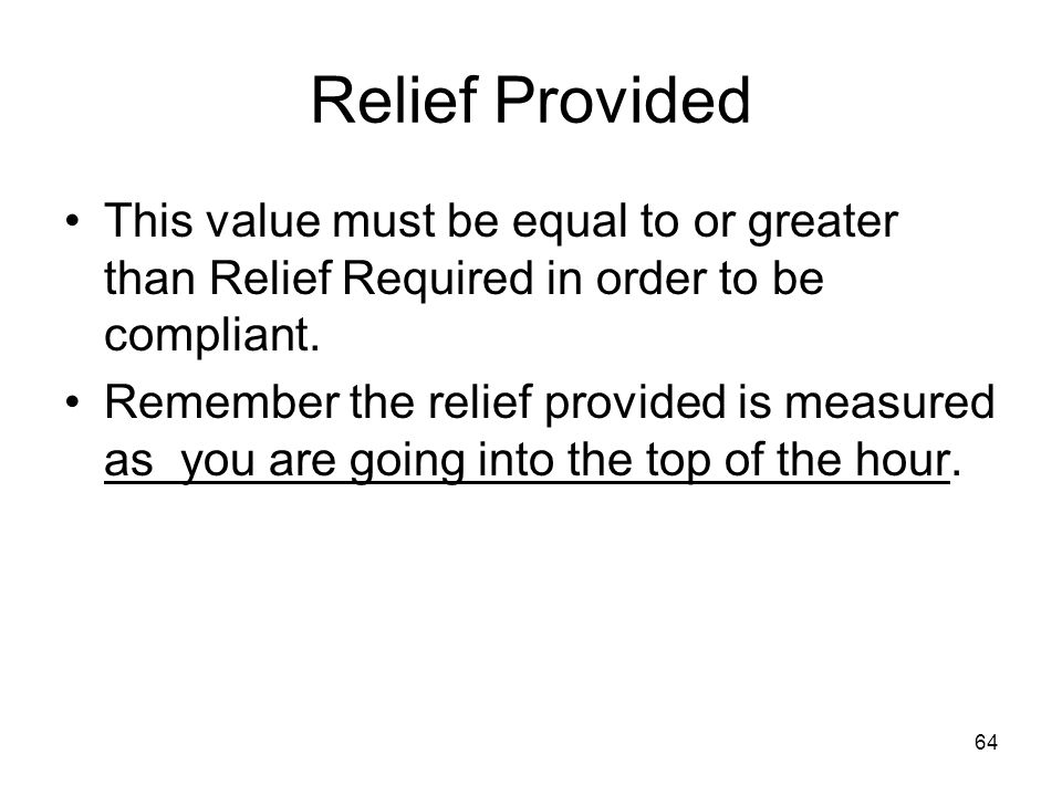 Relief Provided This value must be equal to or greater than Relief Required in order to be compliant.