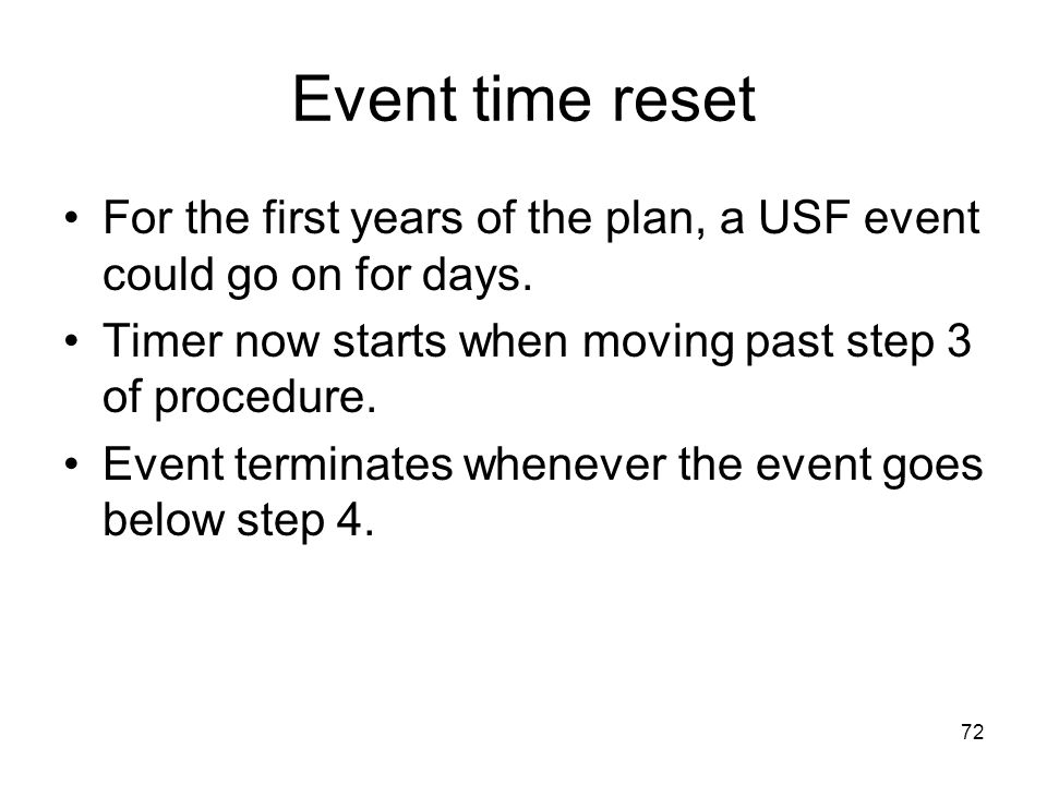 Event time reset For the first years of the plan, a USF event could go on for days. Timer now starts when moving past step 3 of procedure.