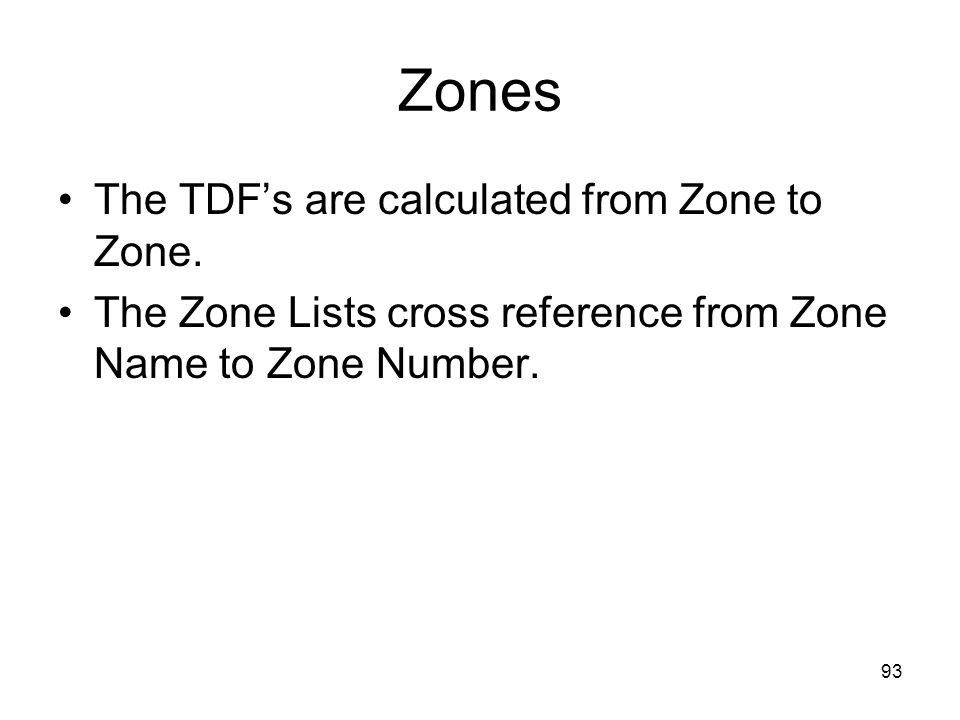 Zones The TDF's are calculated from Zone to Zone.