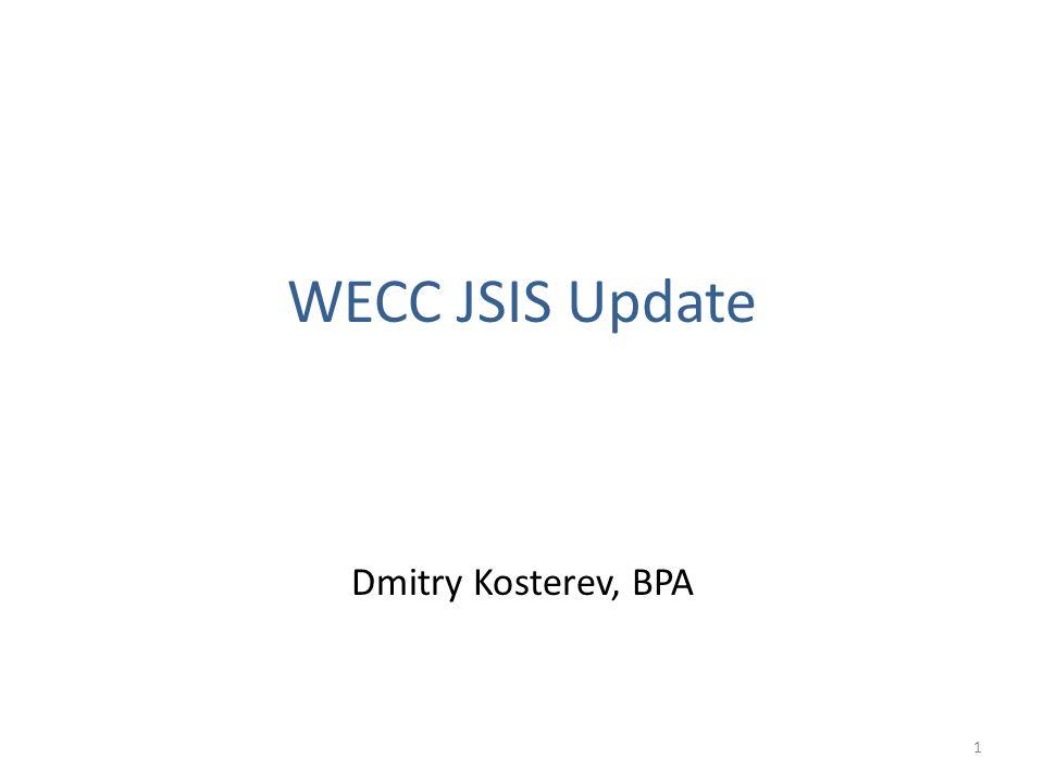 WECC JSIS Update Dmitry Kosterev, BPA