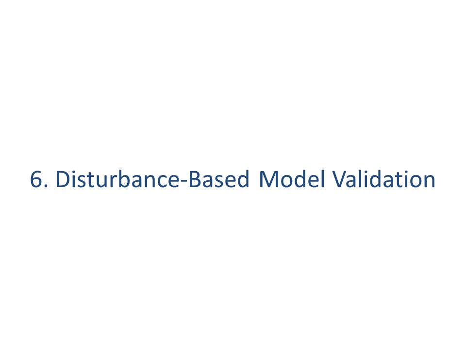 6. Disturbance-Based Model Validation