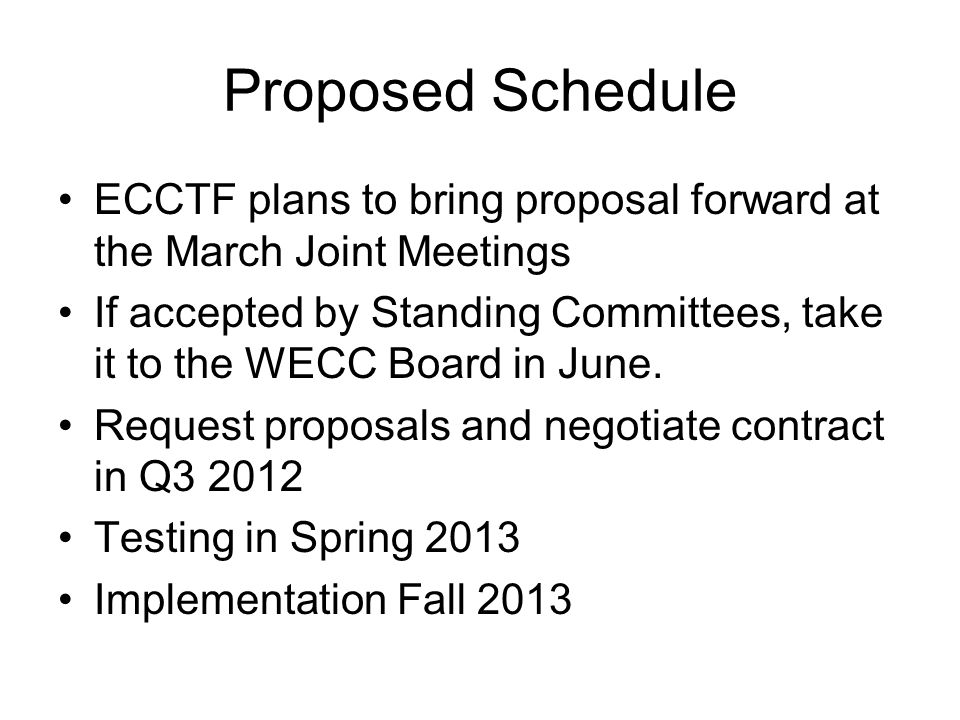 Proposed ScheduleECCTF plans to bring proposal forward at the March Joint Meetings.