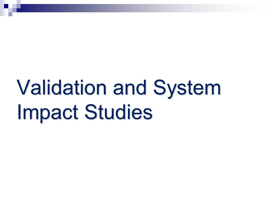 Validation and System Impact Studies