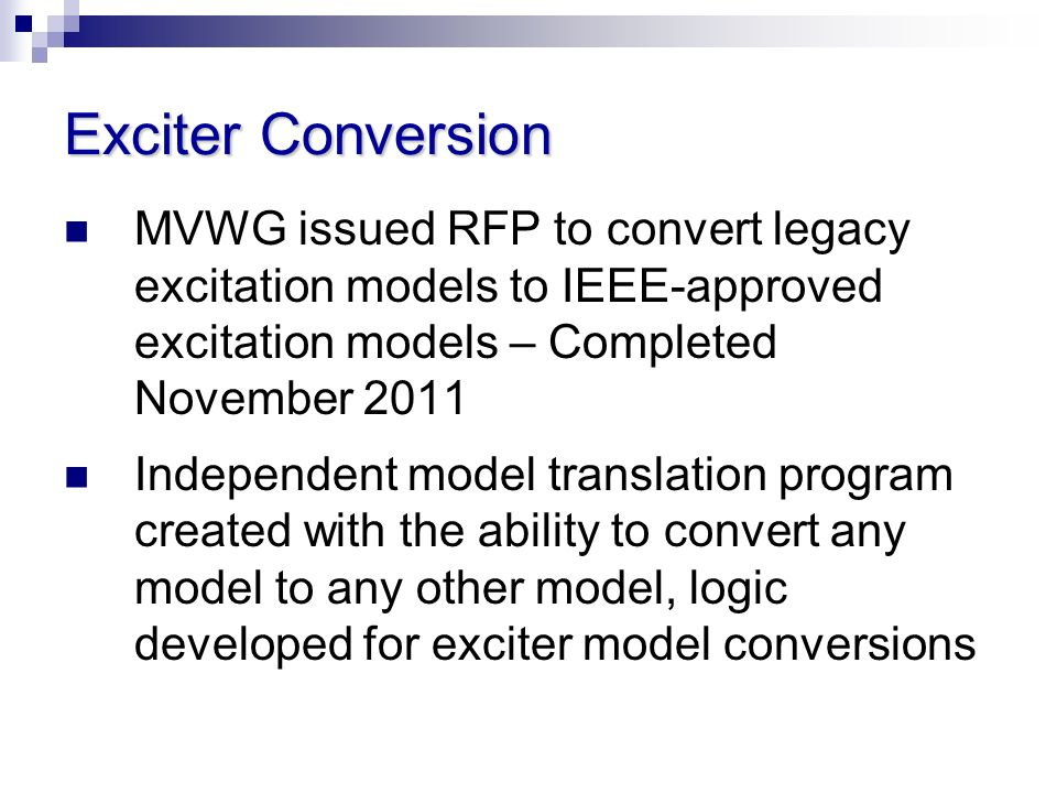 Exciter Conversion MVWG issued RFP to convert legacy excitation models to IEEE-approved excitation models – Completed November 2011.