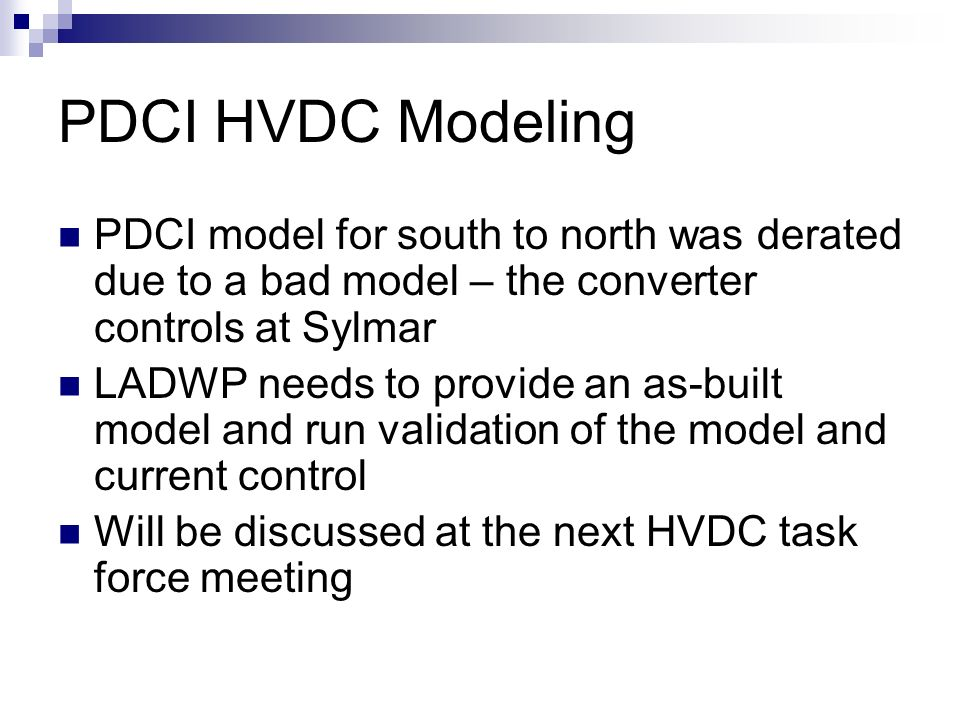PDCI HVDC Modeling PDCI model for south to north was derated due to a bad model – the converter controls at Sylmar.