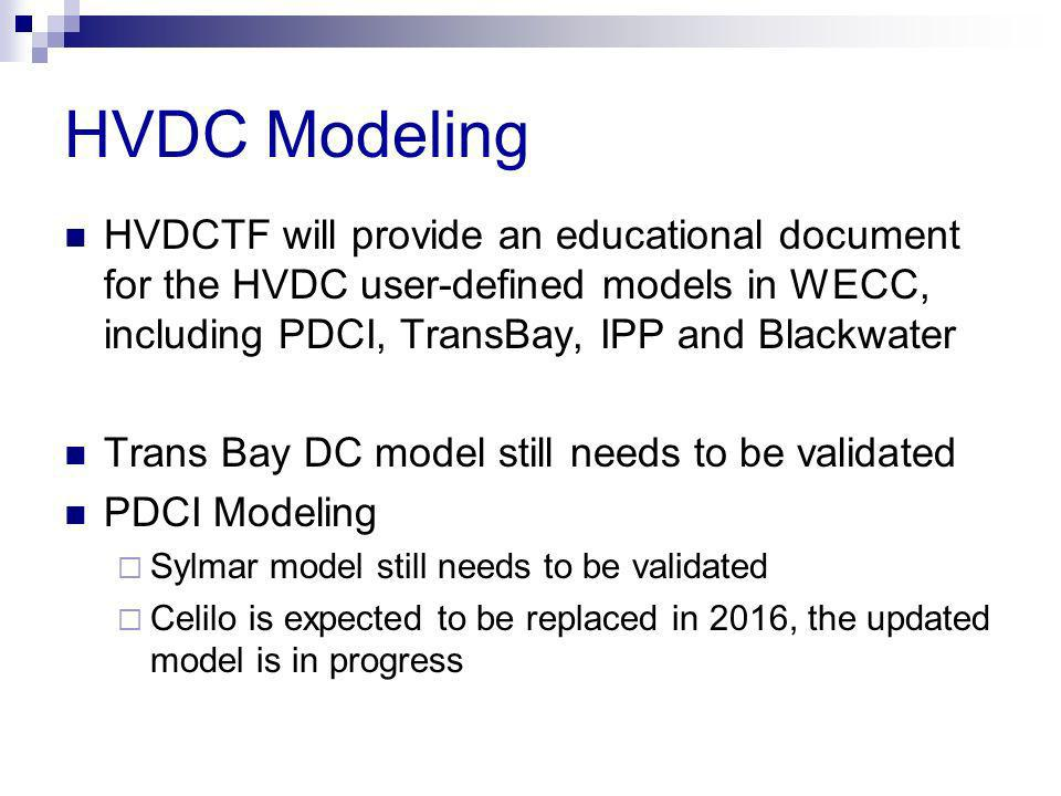 HVDC Modeling HVDCTF will provide an educational document for the HVDC user-defined models in WECC, including PDCI, TransBay, IPP and Blackwater.
