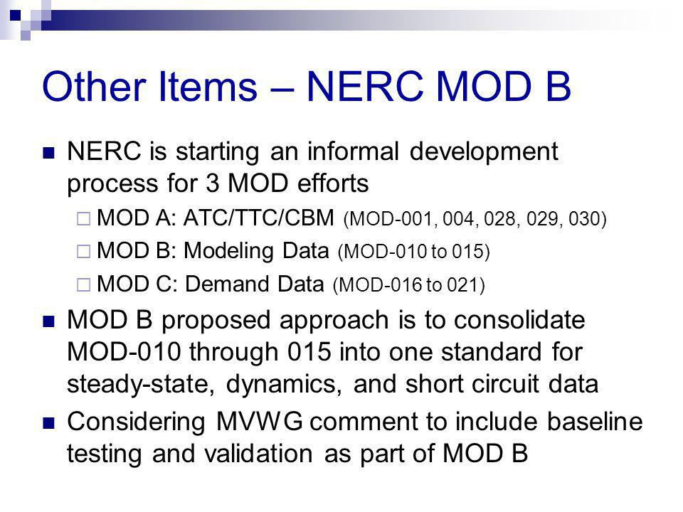 Other Items – NERC MOD B NERC is starting an informal development process for 3 MOD efforts. MOD A: ATC/TTC/CBM (MOD-001, 004, 028, 029, 030)
