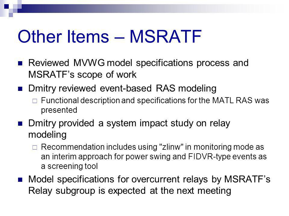 Other Items – MSRATF Reviewed MVWG model specifications process and MSRATF's scope of work. Dmitry reviewed event-based RAS modeling.