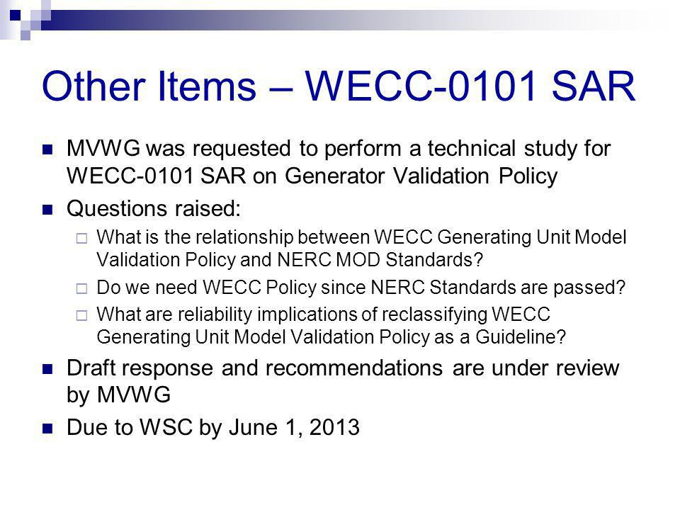 Other Items – WECC-0101 SAR MVWG was requested to perform a technical study for WECC-0101 SAR on Generator Validation Policy.
