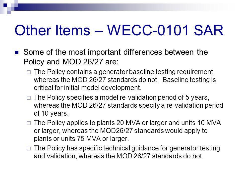 Other Items – WECC-0101 SAR Some of the most important differences between the Policy and MOD 26/27 are: