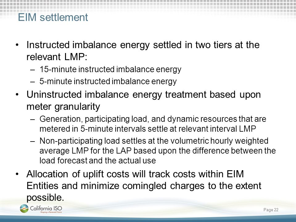 EIM settlement Instructed imbalance energy settled in two tiers at the relevant LMP: 15-minute instructed imbalance energy.