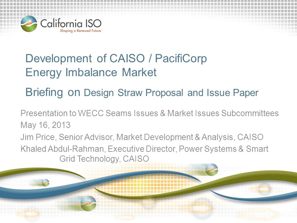 Development of CAISO / PacifiCorp Energy Imbalance Market Briefing on Design Straw Proposal and Issue Paper