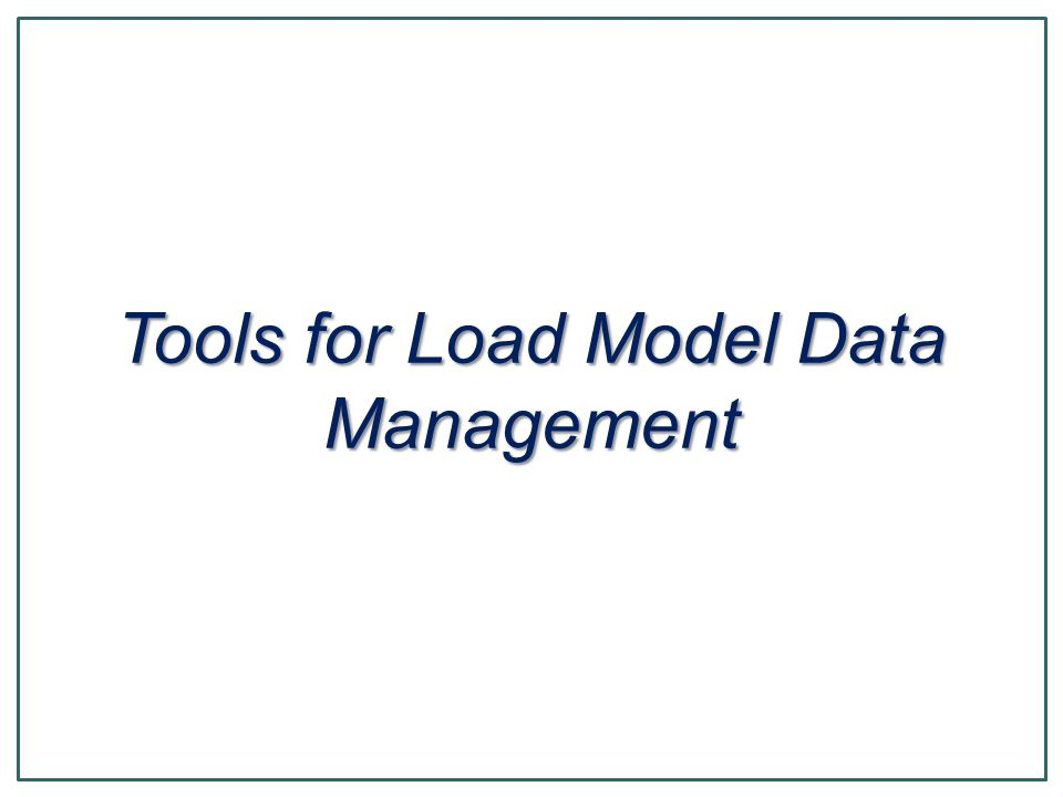 Tools for Load Model Data Management
