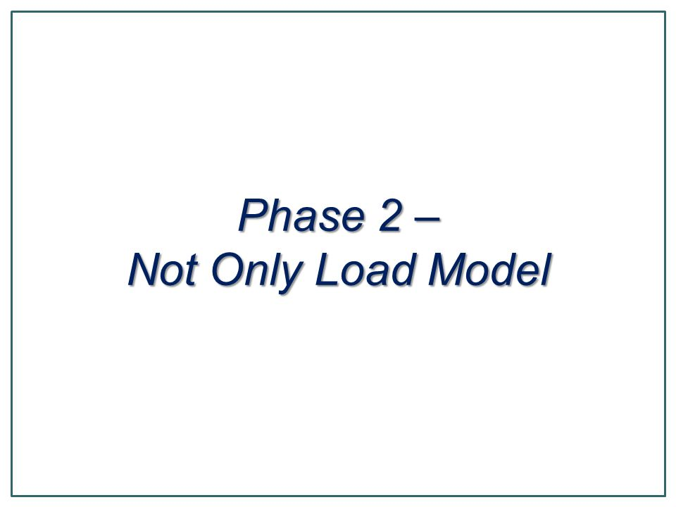 Phase 2 – Not Only Load Model