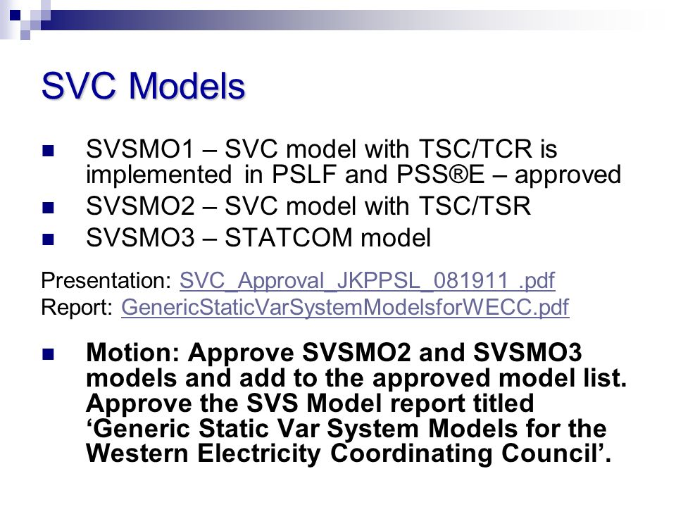 SVC Models SVSMO1 – SVC model with TSC/TCR is implemented in PSLF and PSS®E – approved. SVSMO2 – SVC model with TSC/TSR.