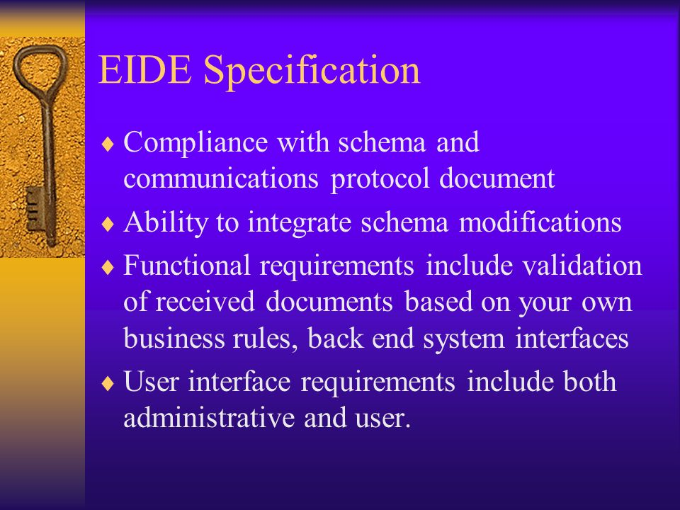 EIDE Specification Compliance with schema and communications protocol document. Ability to integrate schema modifications.