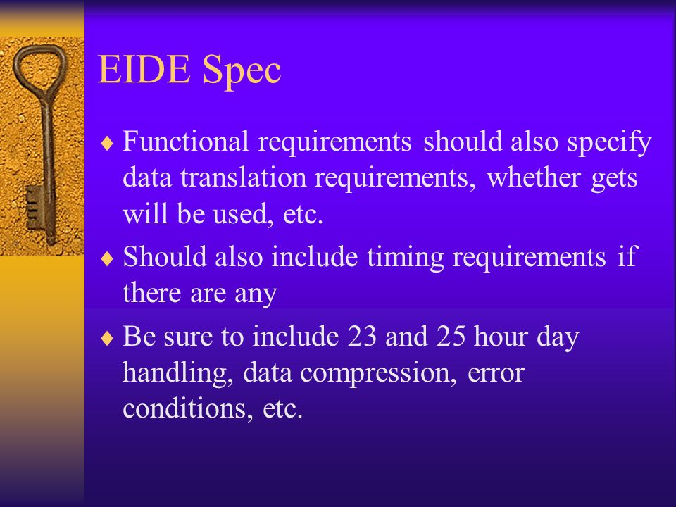 EIDE Spec Functional requirements should also specify data translation requirements, whether gets will be used, etc.