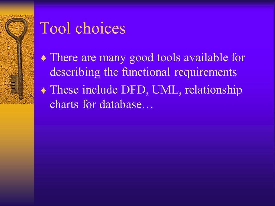 Tool choices There are many good tools available for describing the functional requirements.