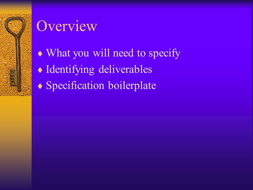 Overview What you will need to specify Identifying deliverables