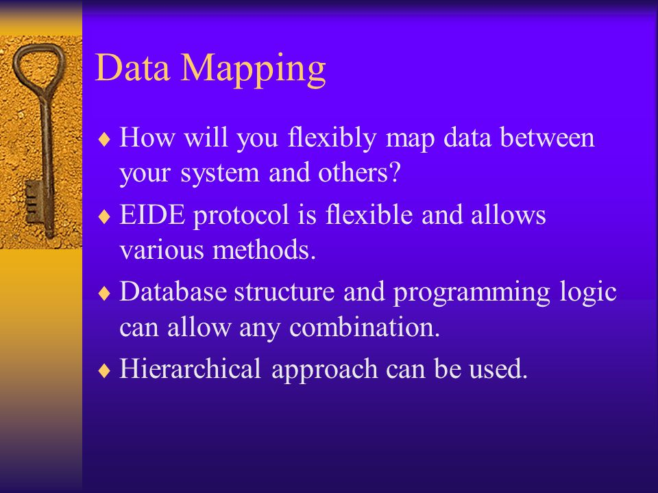 Data Mapping How will you flexibly map data between your system and others EIDE protocol is flexible and allows various methods.