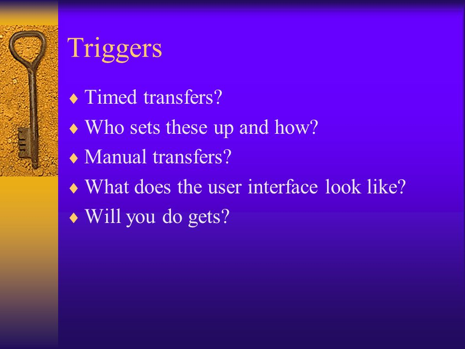 Triggers Timed transfers Who sets these up and how Manual transfers