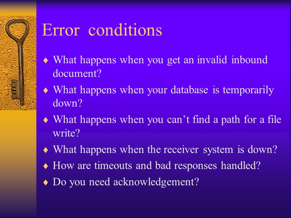 Error conditions What happens when you get an invalid inbound document What happens when your database is temporarily down