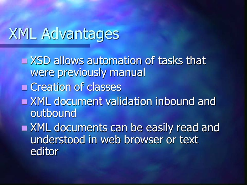 XML Advantages XSD allows automation of tasks that were previously manual. Creation of classes. XML document validation inbound and outbound.